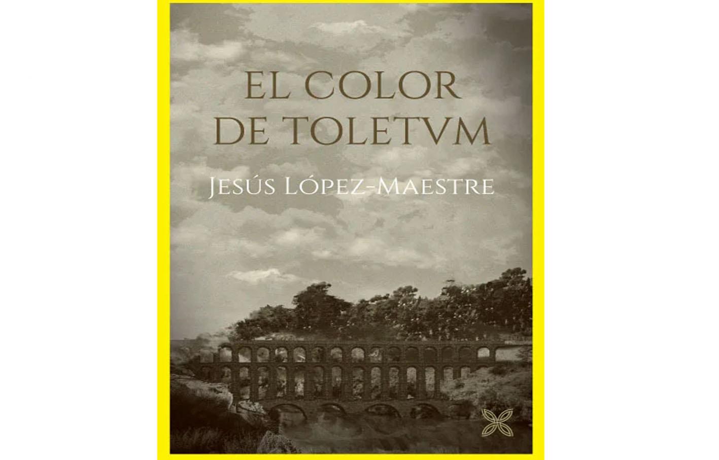 """Portada de """"El color de Toletvm"""", de Jesús López-Maestre."""